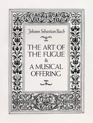 Johann Sebastian Bach: Art of the Fugue and A Musical Offering