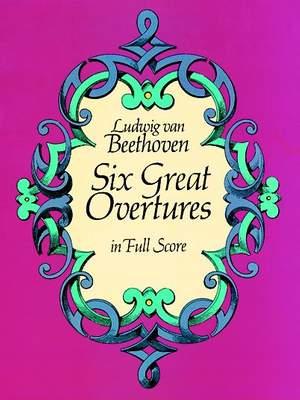 Ludwig van Beethoven: Six Great Overtures