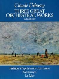 Claude Debussy: Three Great Orchestral Works