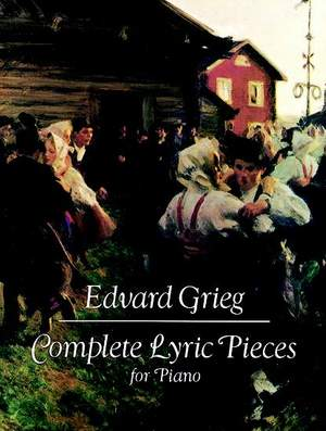 Edvard Grieg: Complete Lyric Pieces For Piano