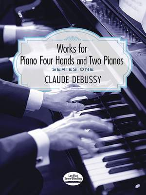 Claude Debussy: Works for Piano Four Hands and Two Pianos