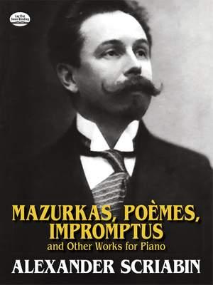 Alexander Scriabin: Mazurkas, Poemes, Impromptus