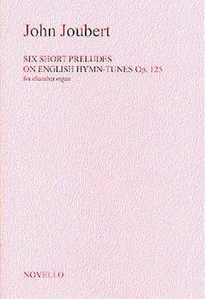 John Joubert: Six Short Preludes On English Hymn Tunes Op. 125