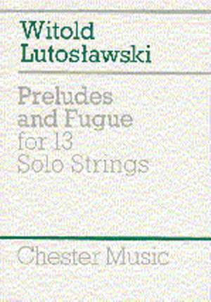 Witold Lutoslawski: Preludes and fugue for 13 solo Strings