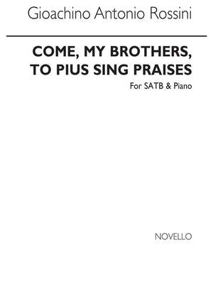 Gioachino Rossini: Come My Brothers To Pius Sing Praises