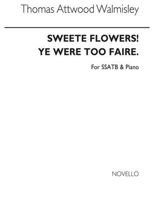 Thomas Attwood Walmisley: Sweete Floweres, Ye Were Too Faire