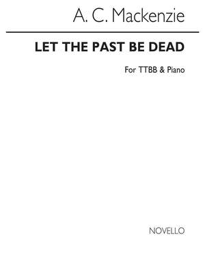 Andrew Mackenzie: Let The Past Be Dead Ttbb/Piano