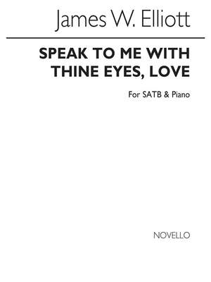 James W. Elliott: Speak To Me With Thine Eyes Love
