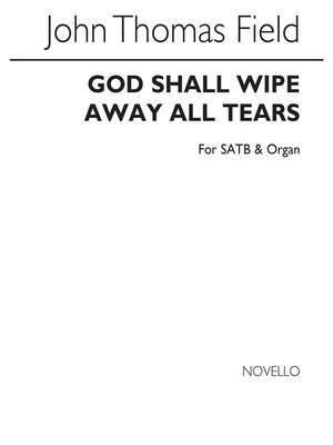 John Thomas Field: God Shall Wipe Away All Tears