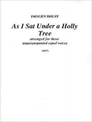 Holst, Imogen: As I sat a under a holly tree. 3 voices