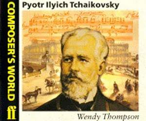 Wendy Thompson: Composer's World: Tchaikovsky