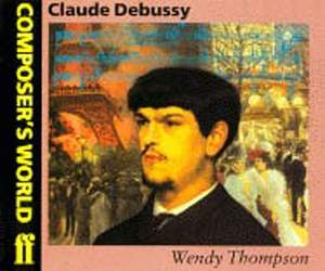 Wendy Thompson: Composer's World: Debussy
