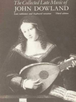 John Dowland: The Collected Lute Music Of John Dowland
