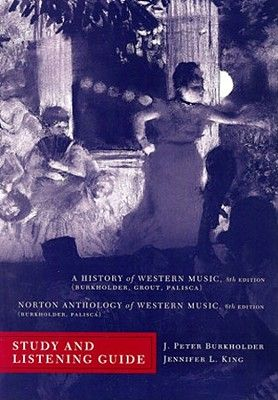 Burkholder, J: A History of Western Music (8th Edition) Study & Listening Guide