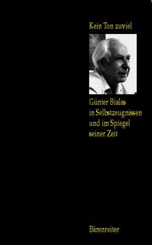 Bialas G: Kein Ton zuviel. Guenter Bialas in Selbstzeungnissen und im Spiegel seiner Zeit.
