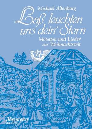 Altenburg, M: Lass Leuchten uns dein Stern. Motets & Songs for Christmas
