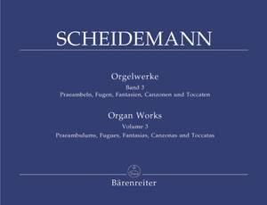 Scheidemann, H: Organ Works, Vol. 3: Praeambula, Fugues, Fantasias, Canzonas, Toccatas