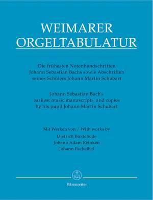 Bach, JS: Weimar Organ Tablature. J. S. Bach's earliest music manuscripts and copies by his pupil Johann Martin Schubart