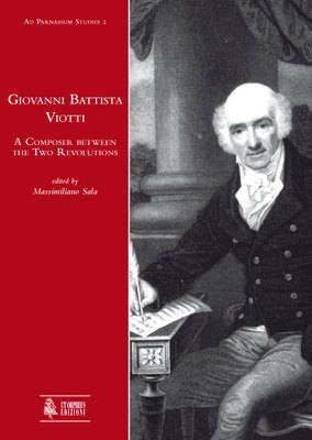 Giovanni Battista Viotti. A Composer between the Two Revolutions