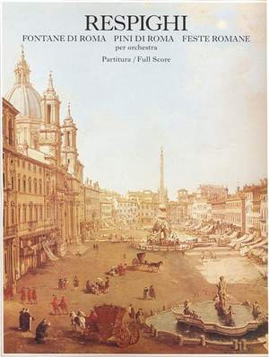 Respighi: Fontane di Roma, Pini di Roma & Feste romane