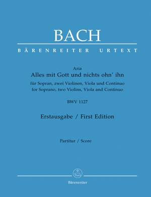 Bach, JS: Alles mit Gott und nichts ohn'ihn (BWV 1127). Aria for Solo Soprano, Strings and Basso continuo (Urtext). First edition