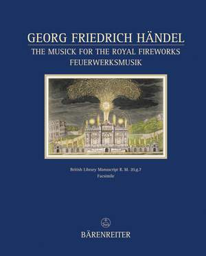 Handel, GF: Fireworks Music (HWV 351). The Musick for the Royal Fireworks. Facsimile Edition. Text (G-E)