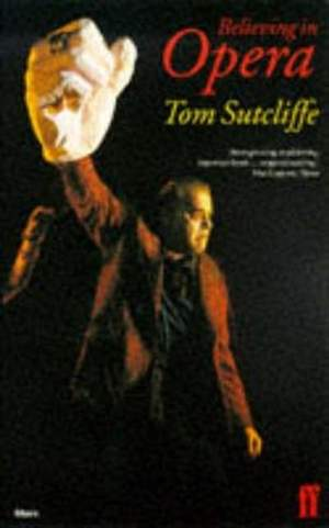 Sutcliffe, Tom: Believing in Opera (paperback)