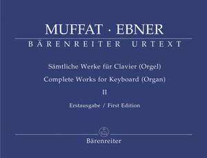 Muffat, G: Complete Works for Keyboard (Organ), Vol. 2 (Urtext). (Together with Keyboard Works of Wolfgang Ebner)