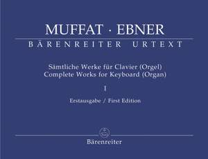 Muffat, G: Complete Works for Keyboard (Organ), Vol. 1 (Urtext). (Together with Keyboard Works of Wolfgang Ebner)