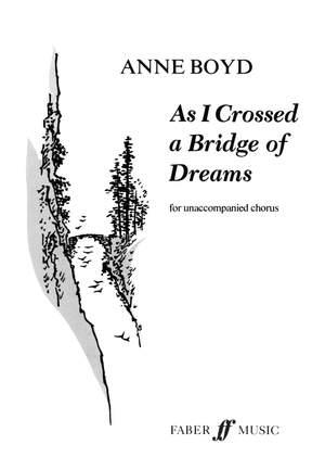 Boyd, Anne: As I Crossed a Bridge of Dreams. SATB