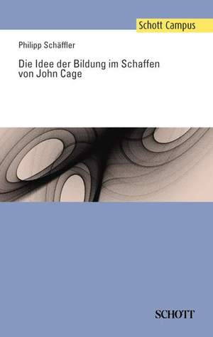 Schaeffler, P: Die Idee der Bildung im Schaffen von John Cage