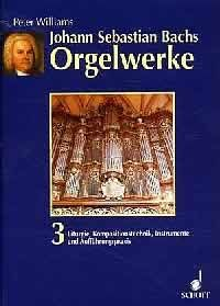 Williams, P: The Organ Music of J.S. Bach Band 3