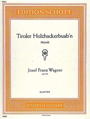 Wagner, J F: Tiroler Holzhackerbuab'n op. 356