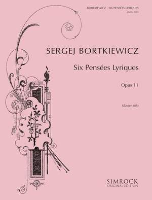 Bortkiewicz, S: Six Pensées Lyriques op. 11