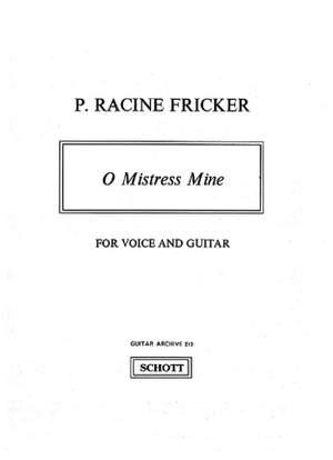 Fricker, P R: O Mistress mine