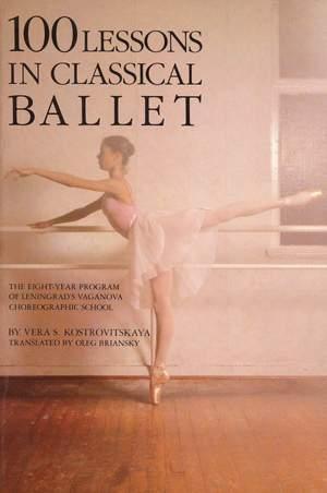 Kostrovitskaya, V S: 100 Lessons In Classical Ballet