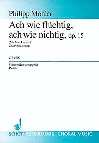 Mohler, P: Ach wie flüchtig, ach wie nichtig op. 15