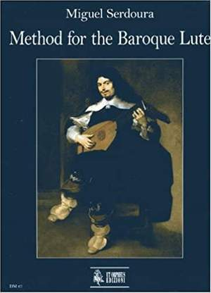 Serdoura, M: Method for the Baroque Lute. A practical guide for beginning and advanced lutenists