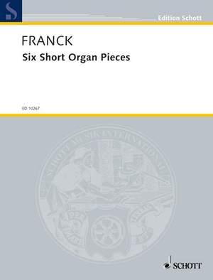 Franck, C: Six Short Organ Pieces