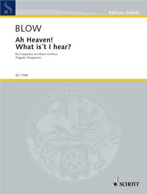 Blow, J: Ah Heaven! What Is't I hear?