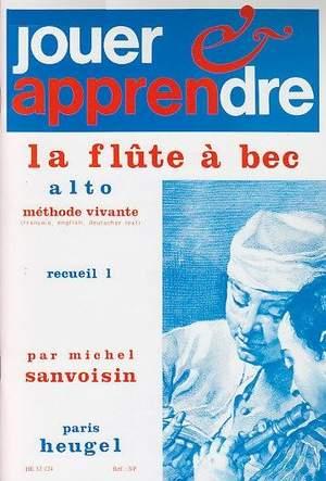 Michel Sanvoisin: Jouer et Apprendre la Flûte à Bec Alto Vol. 1