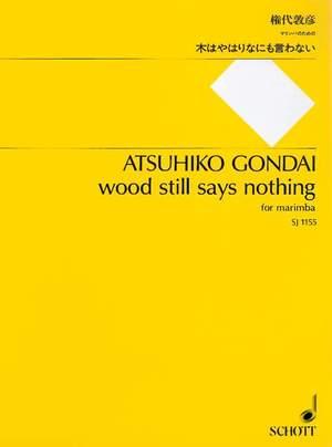 Gondai, A: wood still says nothing
