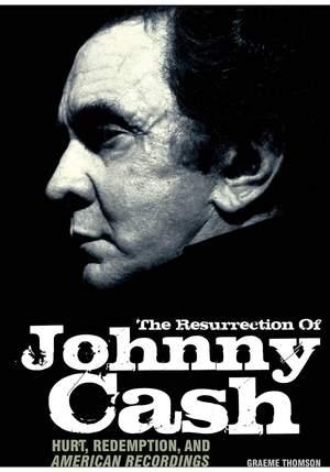 Graeme Thomson: The Resurrection Of Johnny Cash