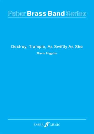 Higgins, Gavin: Destroy, Trample, As Swiftly As She(set)
