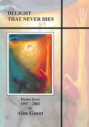 Gaunt: Delight That Never Dies. Hymn Texts 1997-2003