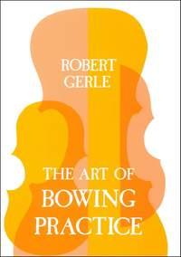 Gerle: The Art of Bowing Practice