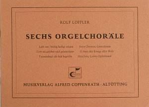 Löffler: Löffler, Sechs Orgelchoräle