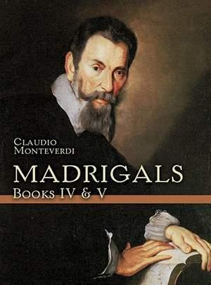 Claudio Monteverdi: Madrigals Books IV & V