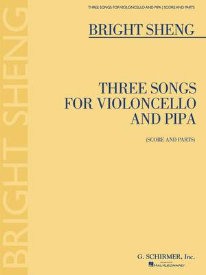 Bright Sheng: Three Songs for Violoncello and Pipa