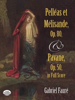 Pelléas Et Mélisande, Op. 80 / Pavane, Op. 50